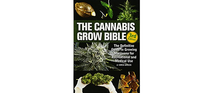 4.The Cannabis Grow Bible: The Definitive Guide to Growing Marijuana for Recreational and Medicinal Use